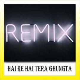 Hai Re Hai Tera Ghungta Remix - Remix -